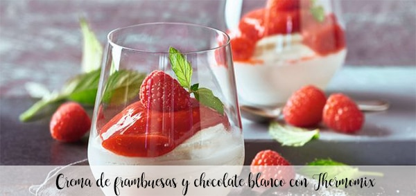 Crème de framboise et chocolat blanc au Thermomix